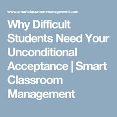 Why Difficult Students Need Your Unconditional Acceptance - Smart Classroom Management Effective Classroom Management, Classroom Management Plan, Class Management, Behaviour Management, Management Tips, Social Work Activities, Smart Class, Behavior Interventions, Effective Teaching