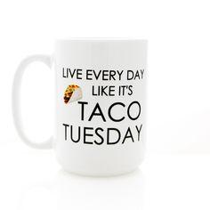 Live Every Day Like it's Taco Tuesday. Funny Coffee Mug.