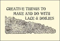 Creative things to make and do with old lace and doilies - Tons of great ideas!