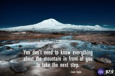 You don't need to know everything about the mountain in front of you to take the next step.
