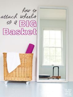 Give a basket some zip!  Add wheels to it so you can easily move it around your home.  Great for laundry rooms, fitness rooms, and play rooms for moveable toy boxes.