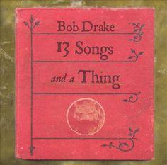 Bob Drake - 13 Songs and a Thing