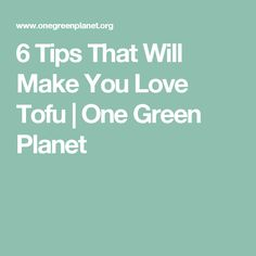 6 Tips That Will Make You Love Tofu | One Green Planet