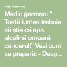 """Medic german: """" Toată lumea trebuie să știe că apa alcalină omoară cancerul!"""" Vezi cum se prepară: - Despre Sanatate Mega Decks, Arthritis Remedies, Herbal Medicine, Alter, Good To Know, Health And Beauty, Natural Remedies, Health Tips, Herbalism"""