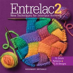 Entrelac 2: New Techniques for Interlace Knitting (That's Mini Mochi on the cover!)
