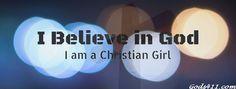 I Believe in God, I am a Christian Girl. - Christian Facebook Cover.