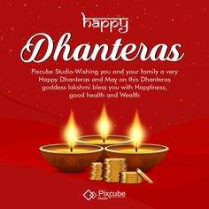 Pixcube Studio Wishing you and your family a very Happy Dhanteras and May on this Dhanteras goddess lakshmi bless you with Happiness, good health and Wealth
