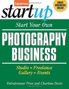Start Your Own Photography Business: Studio, Freelance, Gallery, Events (Start Your Own Photography Business: Studio, Freelance, Events) by Entrepreneur Press, Charlene Davis