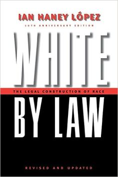 White by Law 10th Anniversary Edition: The Legal Construction of Race (Critical America): Ian Haney López: 9780814736944: Amazon.com: Books