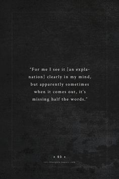 INTJ Thoughts Tumblr 93 - For me I see it [an explanation} clearly in my mind, but apparently sometimes when it comes out, it's missing half the words. - story about teaching by - snowystranger