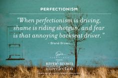 Brene Brown: When perfectionism is driving, shame is riding shotgun, and fear is that annoying back seat driver. Great Quotes, Quotes To Live By, Me Quotes, Inspirational Quotes, Oprah Quotes, Motivational, Strong Quotes, Change Quotes, Attitude Quotes
