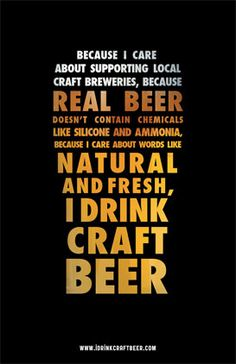 Because I care about supporting local craft breweries, because real beer doesn't contain chemical like silicone and ammonia, because I care about words like NATURAL, and FRESH, I DRINK CRAFT BEER. Beer 101, All Beer, Best Beer, Malta, Gin, Craft Bier, Vodka, Beer Quotes, Beer Poster