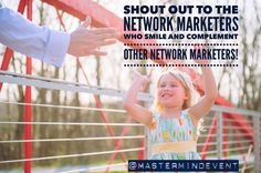 Shout out to the network marketers who smile and compliment other network marketers! ❤️✨☀️