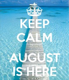 KEEP CALM AUGUST IS HERE