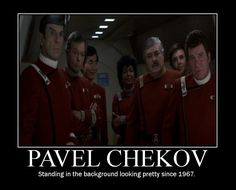 Pavel Chekov  - Since 1967. I think I just need an entire board dedicated to Chekov at this point...