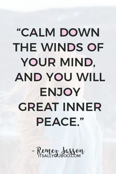 """""""Learn to calm down the winds of your mind, and you will enjoy great inner peace"""" — Remez Sasson. Click here for inspirational quotes about staying calm in a crisis, with the perfect stress-relieving mantras and words to remember. #StayCalm #CalmInACrisis #CalmDown #Mindfulness #KeepCalm #MentalHealth #StressRelief #StopStress #StressManagement #StressFree #EmotionalHealth #StressedOut #ItsAllYouBoo #Anxiety #StuckInside #StuckAtHome #Isolation #EmotionalWellness #EmotionalHealth Calm Down Quotes, Declutter Your Mind, Stress Quotes, How To Focus Better, Motivational, Inspirational Quotes, Stay Calm, Stressed Out, Stress Management"""