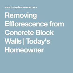 Removing Efflorescence from Concrete Block Walls   Today's Homeowner