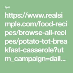 https://www.realsimple.com/food-recipes/browse-all-recipes/potato-tot-breakfast-casserole?utm_campaign=daily-recipe%3D2017102804AM%3Demail%3Drealsimple.com