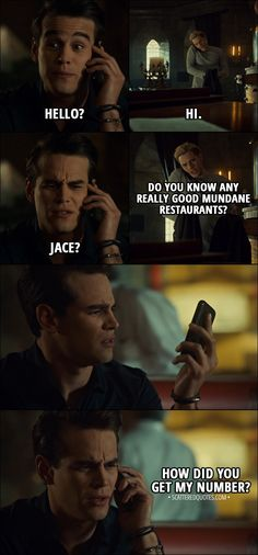 Quote from Shadowhunters 3x02 │ Simon Lewis: Hello? Jace Herondale: Hi. Simon Lewis: Jace? Jace Herondale: Do you know any really good mundane restaurants? Simon Lewis: How did you get my number? │ #Shadowhunters #Quotes