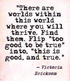 """""""This is good, and true."""" [Victoria Erickson]"""