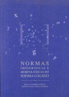 Normas ortográficas e morfolóxicas do idioma galego / Real Academia Galega, Instituto da Lingua Galega (2004).               A RDL 32