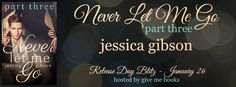 Smut Fanatics: Never Let Me Go: Part Three by Jessica Gibson Release Day Blitz & Giveaway!!