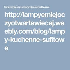 http://lampyemiejoczyotwartewiecej.weebly.com/blog/lampy-kuchenne-sufitowe