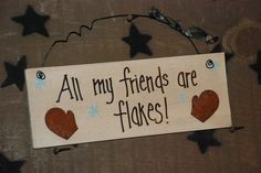 All my friends are flakes