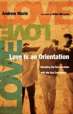 Love Is an Orientation: Elevating the Conversation with the Gay Community by Andrew Marin