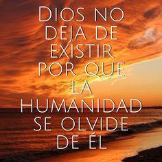 #Dios no deja de existir por que la humanidad se olvide de Él
