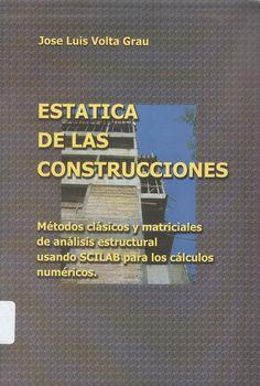 Volta Grau, José Luis Estática de las construcciones : Métodos clásicos y matriciales de análisis estructural usando ACILAB para los cálculos numéricos 3 ejemplares