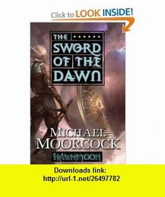 Hawkmoon The Sword of the Dawn Michael Moorcock , ISBN-10: 076532475X  ,  , ASIN: B005IUX8E2 , tutorials , pdf , ebook , torrent , downloads , rapidshare , filesonic , hotfile , megaupload , fileserve