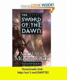 Hawkmoon The Sword of the Dawn Michael Moorcock , ISBN-10: 076532475X  ,  , ASIN: B005IUX8E2 , tutorials , pdf , ebook , torrent , downloads , rapidshare , filesonic , hotfile , megaupload , fileserve