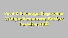 Food & Beverage Supervisor Citrique Restaurant, Surfers Paradise, QLD