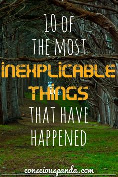 10 of the Most Inexplicable Things That Have Happened - On occasion, things happen to us that we can find no rational explanation for. They can be sudden internal warnings, a strong sense of Deja Vu, a premonition or a number of other things.  These inexplicable things don't have to be scary, but we're definitely left with a strong sense that something out of the norm just happened.