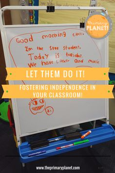 Primary Planet!: Let Them Do it! Fostering Independence in Your Classroom!