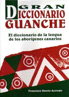 Gran diccionario guanche : el diccionario de la lengua de los aborígenes canarios / Francisco Osorio Acevedo.-- [Tenerife] : CajaCanarias : Centro de la Cultura Popular Canaria,D. L. 2003.
