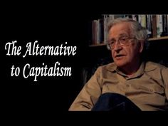 Noam Chomsky - The Alternative to Capitalism - YouTube