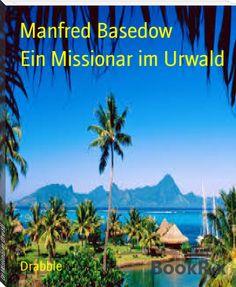 Manfred Basedow: Ein Missionar im Urwald