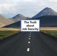 This is a quick read to help you better understand job security. - http://rayhigdon.com/truth-job-security/