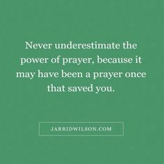 Never underestimate the power of prayer!
