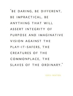 Be daring, be different - inspiring quote by Cecil Beaton