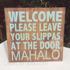 Welcome, Please leave your Slippas at the Door. Mahalo from Dear Olympia / rustic ombre vintage Hawaiian sign painted in CeCe Caldwells natural chalk + clay paints. #dearolympia #cececaldwellspaints beach, coastal, hawaii, Oahu, love Hawaii hand crafted sign