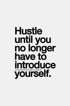 Hustle until you no longer have to introduce yourself - #quote #quoteoftheday #bestquotes