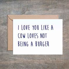 I Love You Like a Cow Loves Not Being a Burger. Funny Sarcastic Love Birthday Anniversary Valentine's Day Card.