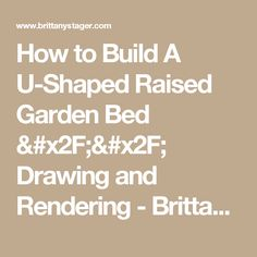 How to Build A U-Shaped Raised Garden Bed // Drawing and Rendering - Brittany Stager