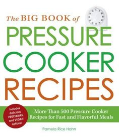 The+Big+Book+of+Pressure+Cooker+Recipes:+More+Than+500+Pressure+Cooker+Recipes+for+Fast+and+Flavorful+Meals