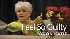 That Thing You Feel So Guilty Over—The Work of Byron Katie®