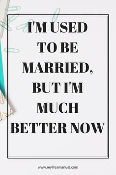 Quotes. Inspirational quotes dedicated to singles moms. I'm used to be married, but I'm much better now.