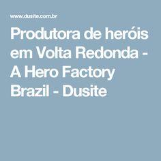 Produtora de heróis em Volta Redonda - A Hero Factory Brazil - Dusite